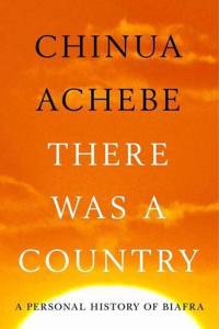 There Was A Country by Chinua Achebe: My Review!